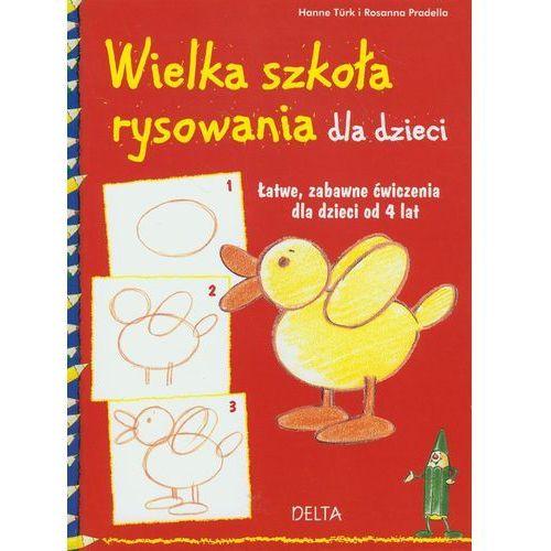 Wielka Szkoła Rysowania Dla Dzieci. Łatwe, Zabawne Ćwiczenia Dla Dzieci Od 4 Lat, Delta W-Z