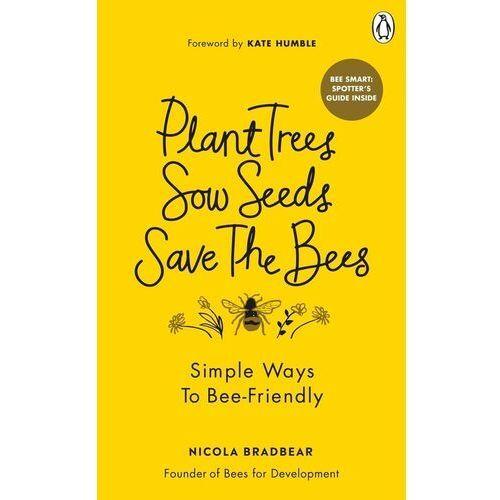 Plant Trees, Sow Seeds, Save The Bees - Bradbear Nicola - książka (2021)