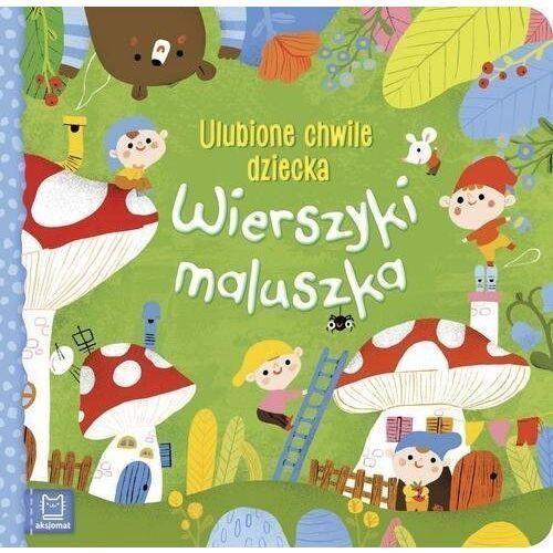 Wierszyki maluszka ulubione chwile dziecka - praca zbiorowa, Sylwia Kajdana