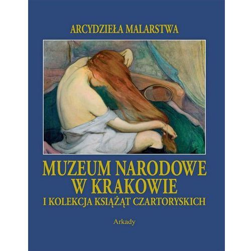 Arcydzieła malarstwa. Muzeum Narodowe w Krakowie (632 str.)