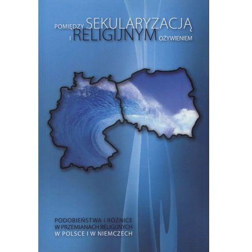 Pomiędzy sekularyzacją i religijnym ożywieniem (478 str.)