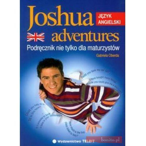JOSHUA ADVENTURES JĘZYK ANGIELSKI. PODRĘCZNIK NIE TYLKO DLA MATURZYSTÓW Oberda Gabriela, Telbit