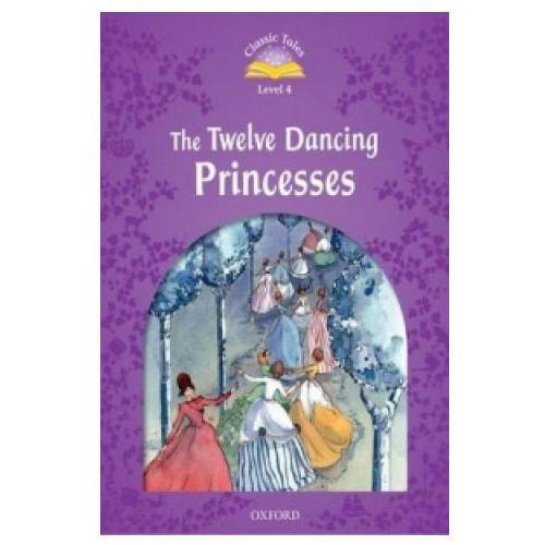 Classic Tales Second Edition Level 4 The Twelve Dancing Princesses