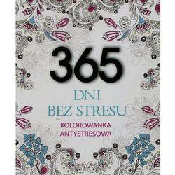 365 dni bez stresu Kolorowanka antystresowa - Elżbieta Adamska OD 24,99zł DARMOWA DOSTAWA KIOSK RUCHU