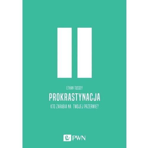 Prokrastynacja Kto Zarabia Na Twojej Przerwie - Ethan Tussey, oprawa broszurowa