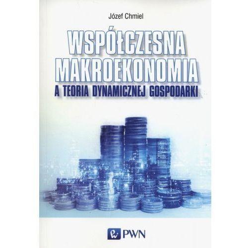 Współczesna makroekonomia a teoria dynamicznej gospodarki (9788301191948)