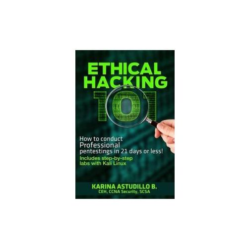 Ethical Hacking 101: How to Conduct Professional Pentestings in 21 Days or Less