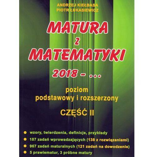 Matura z matematyki 2018 część 2 Poziom podstawowy i rozszerzony - Andrzej Kiełbasa, Piotr Łukasiewicz, 2000