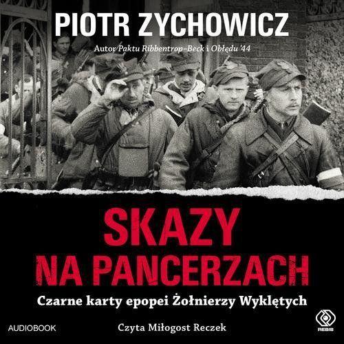 Skazy na pancerzach. Czarne karty epopei Żołnierzy Wyklętych. Audiobook Piotr Zychowicz, Rebis
