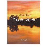 Twoje życie - Jan Besz, Jan Besz