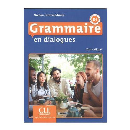 Grammaire en dialogues Niveau intermediaire B1 + CD MP3 - Claire Miquel, Cle International