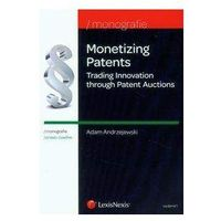 Monetizing Patents. Trading Innovation through Patent Auctions - wyślemy dzisiaj, tylko u nas taki wybór !!! (340 str.)