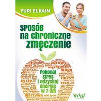 Sposób na chroniczne zmęczenie. Pokonaj stres i odzyskaj energię w 7 dni - Yuri Elkaim (9788364278723)