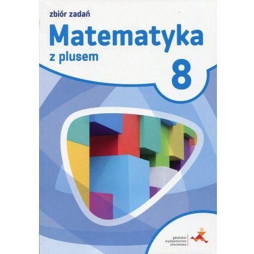 Matematyka z plusem 8 Zbiór zadań - Braun Marcin, Lech Jacek, Pisarski Marek (2018)