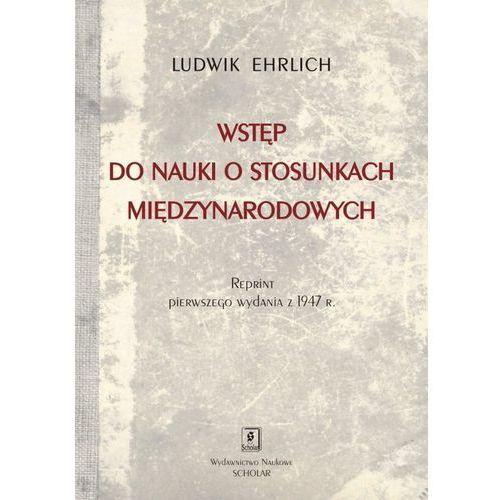 Wstęp Do Nauki O Stosunkach Międzynarodowych Reprint Wydania Z 1947 Roku - Ludwik Ehrlich