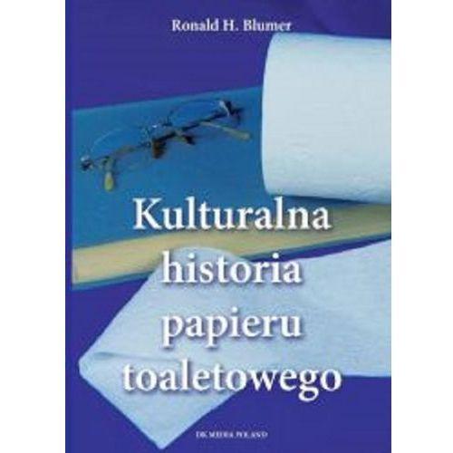 Kulturalna historia papieru toaletowego Ronald H. Blumer, oprawa twarda
