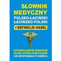Słownik medyczny polsko-łaciński łacińsko-polski + definicje haseł, praca zbiorowa