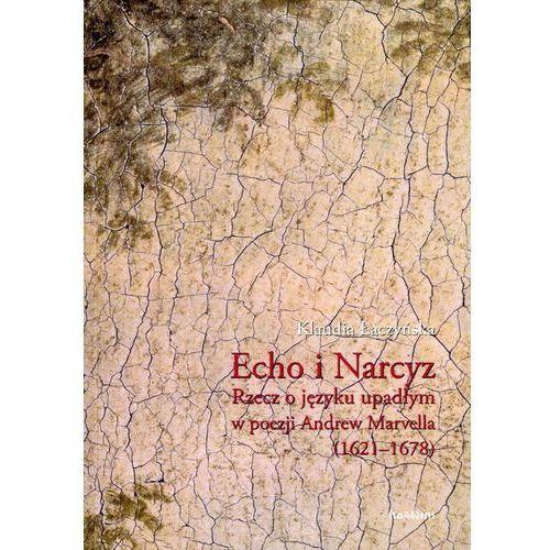Echo i Narcyz Rzecz o języku upadłym w poezji Andrew Marvella (1621-1678) (2017)