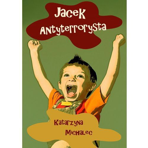 JACEK ANTYTERRORYSTA - EBOOK, Katarzyna Michalec