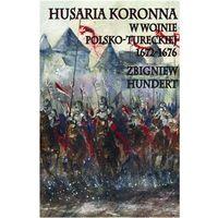 Husaria Koronna w wojnie polsko-tureckiej 1672-1676 (9788361324874)