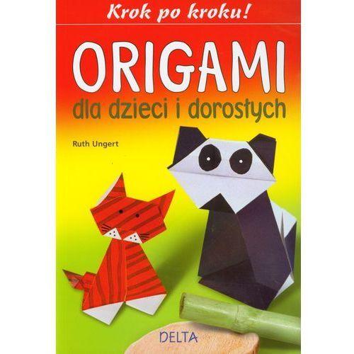 Origami dla dzieci i dorosłych, Ruth Ungert