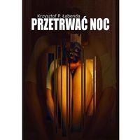 Przetrwać noc - Łabenda Krzysztof Piotr (2017)
