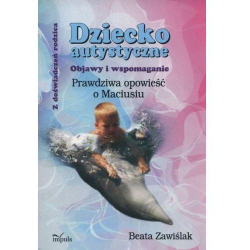 Dziecko autystyczne Objawy i wspomaganie - Beata Zawiślak (2017)