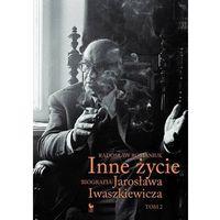 Inne życie Biografia Jarosława Iwaszkiewicza Tom 2 - Radosław Romaniuk, oprawa twarda