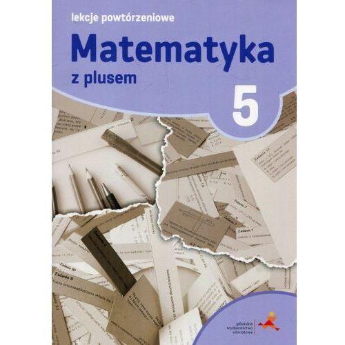 Matematyka z plusem 5 Lekcje powtórzeniowe - Marzenna Grochowalska (56 str.)