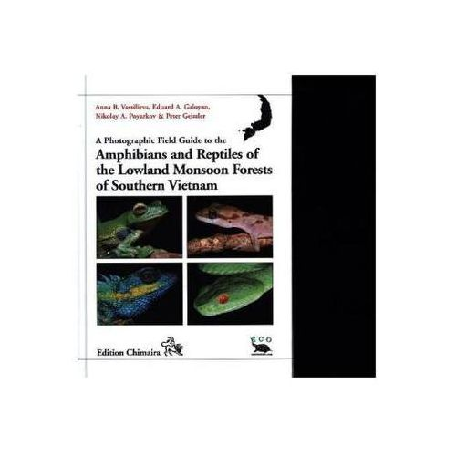 A Photographic Field Guide to the Amphibians and Reptiles of the Lowland Monsoon Forests of Southern Vietnam Vassilieva, Anna B.