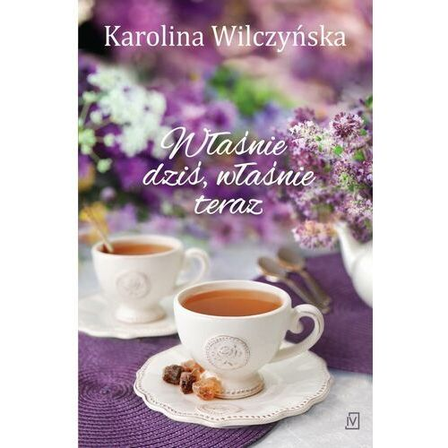 Właśnie dziś, właśnie teraz - Karolina Wilczyńska - ebook