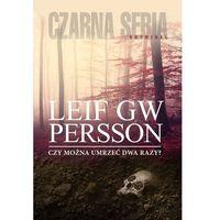 CZY MOŻNA UMRZEĆ DWA RAZY - Leif GW Persson DARMOWA DOSTAWA KIOSK RUCHU, Czarna Owca