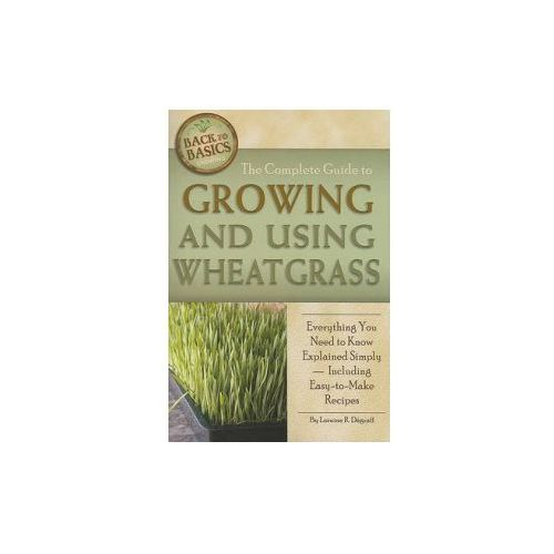 Complete Guide to Growing and Using Wheatgrass (9781601383396)