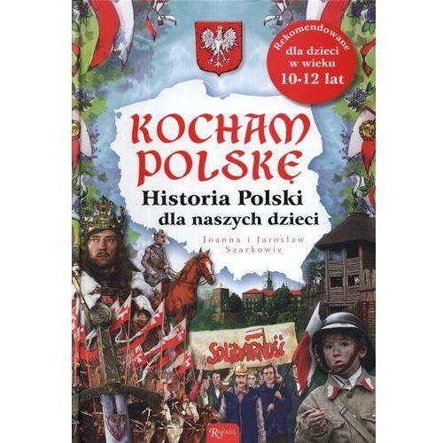 Kocham Polskę Historia Polska dla naszych dzieci (302 str.)