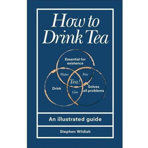 How to Drink Tea. An Illustrated Guide - Wildish Stephen - książka (128 str.)