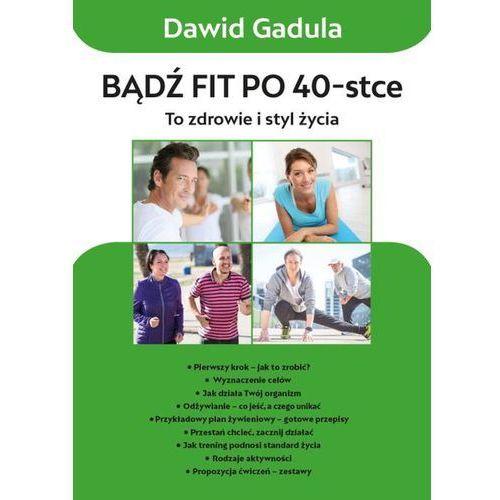 Bądź fit po 40-stce - Dawid Gadula, Aba