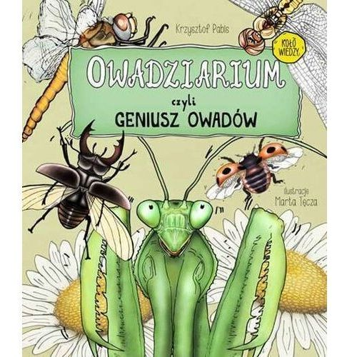 Owadziarium, czyli geniusz owadów - pabis krzysztof, ilustrator: tęcza marta, oprawa twarda