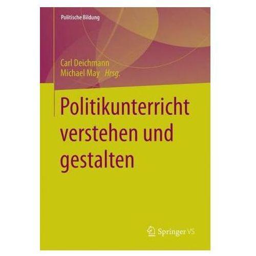 Politikunterricht Verstehen Und Gestalten (9783658118587)