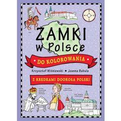 Zamki w Polsce do kolorowania. Z kredkami dookoła Polski - Krzysztof Wiśniewski OD 24,99zł DARMOWA DOSTAWA KIOSK RUCHU