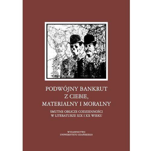 Podwójny bankrut z ciebie, materialny i moralny - Eremus Katarzyna, Kamola Elwira, Tadeusz Linkner (9788378654384)