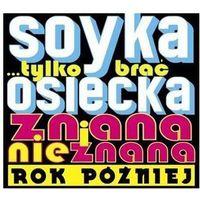 Stanisław soyka - tylko brać osiecka znana i nieznana. rok poźniej + odbiór w 650 punktach stacji z paczką! marki Universal music