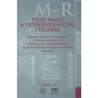 Polski wkład w przyrodoznawstwo i technikę. Tom 3 M-R (512 str.)