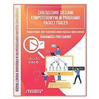 Zarządzanie sieciami komputerowymi w programie Packet Tracer - Strojek Damian, Kluczewski Jerzy, Wszelaki Robert, Smyczek Marek, oprawa broszurowa