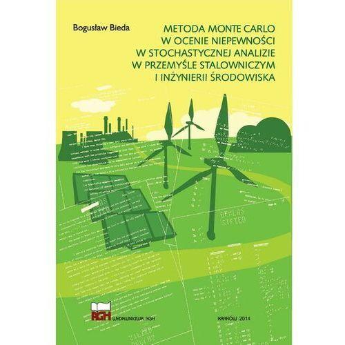 Metoda Monte Carlo w ocenie niepewności w stochastycznej analizie w przemyśle stalowniczym i inżynierii środowiska - Bogusław Bieda - ebook