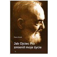 Jak Ojciec Pio zmienił moje życie - Piero Drioli, oprawa broszurowa
