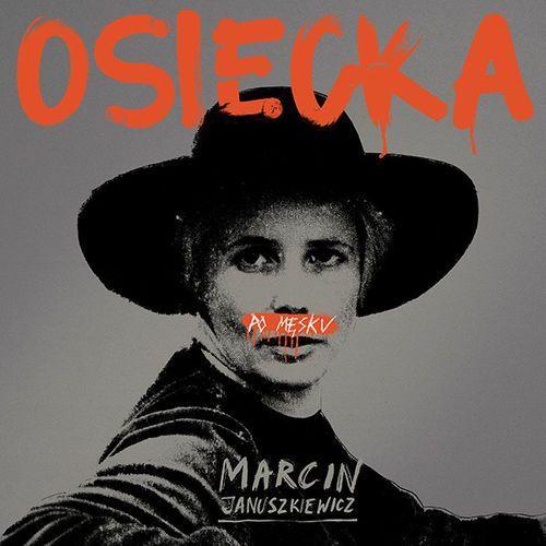 Osiecka po męsku (CD) - Marcin Januszkiewicz DARMOWA DOSTAWA KIOSK RUCHU (5900672924213)