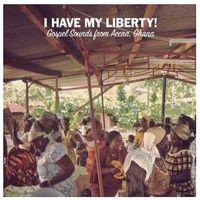 Dust to digital Różni wykonawcy - i have my liberty! gospel sounds from accra, ghana