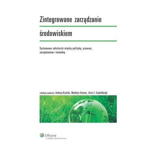 EBOOK Zintegrowane zarządzanie środowiskiem. Systemowe zależności między polityką, prawem, zarządzan (932 str.)