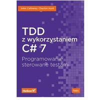 TDD z wykorzystaniem C# 7. Programowanie sterowane testami - John Callaway, Clayton Hunt (360 str.)