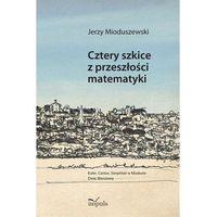 Cztery szkice z przeszłości matematyki, Mioduszewski Jerzy